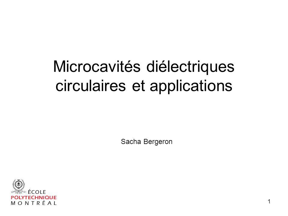 1 Microcavités diélectriques circulaires et applications Sacha Bergeron