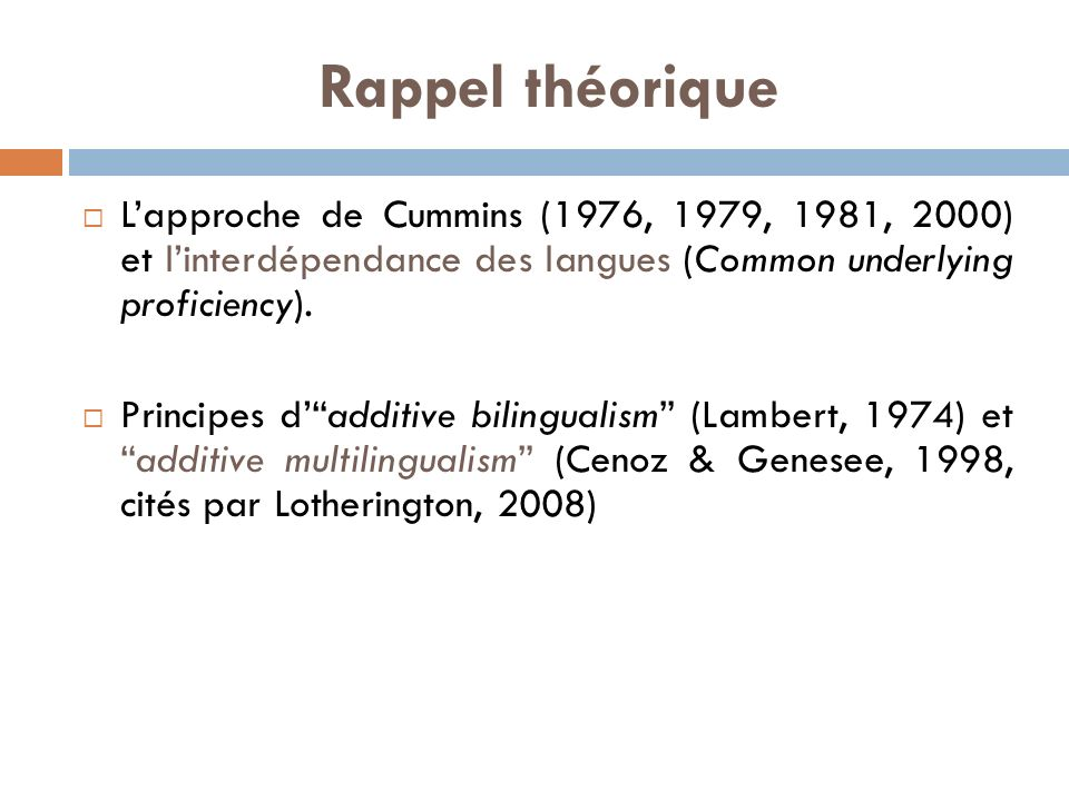 Rappel théorique Lapproche de Cummins (1976, 1979, 1981, 2000) et linterdépendance des langues (Common underlying proficiency). Principes dadditive bi