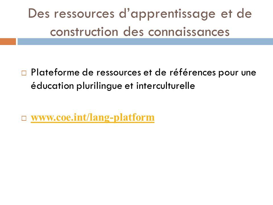 Des ressources dapprentissage et de construction des connaissances Plateforme de ressources et de références pour une éducation plurilingue et intercu