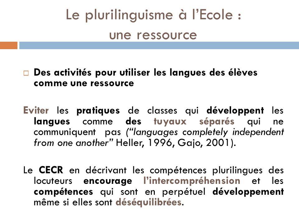 Le plurilinguisme à lEcole : une ressource Des activités pour utiliser les langues des élèves comme une ressource Eviter les pratiques de classes qui