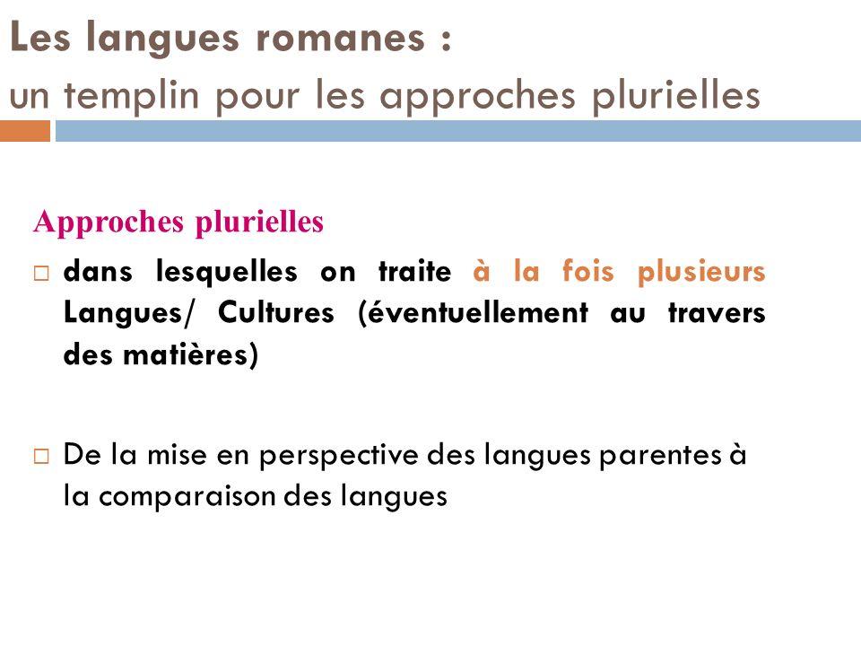 Les langues romanes : un templin pour les approches plurielles Approches plurielles dans lesquelles on traite à la fois plusieurs Langues/ Cultures (é