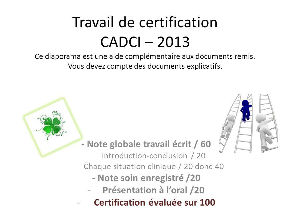 Travail de certification CADCI – 2013 Ce diaporama est une aide complémentaire aux documents remis. Vous devez compte des documents explicatifs. - Not