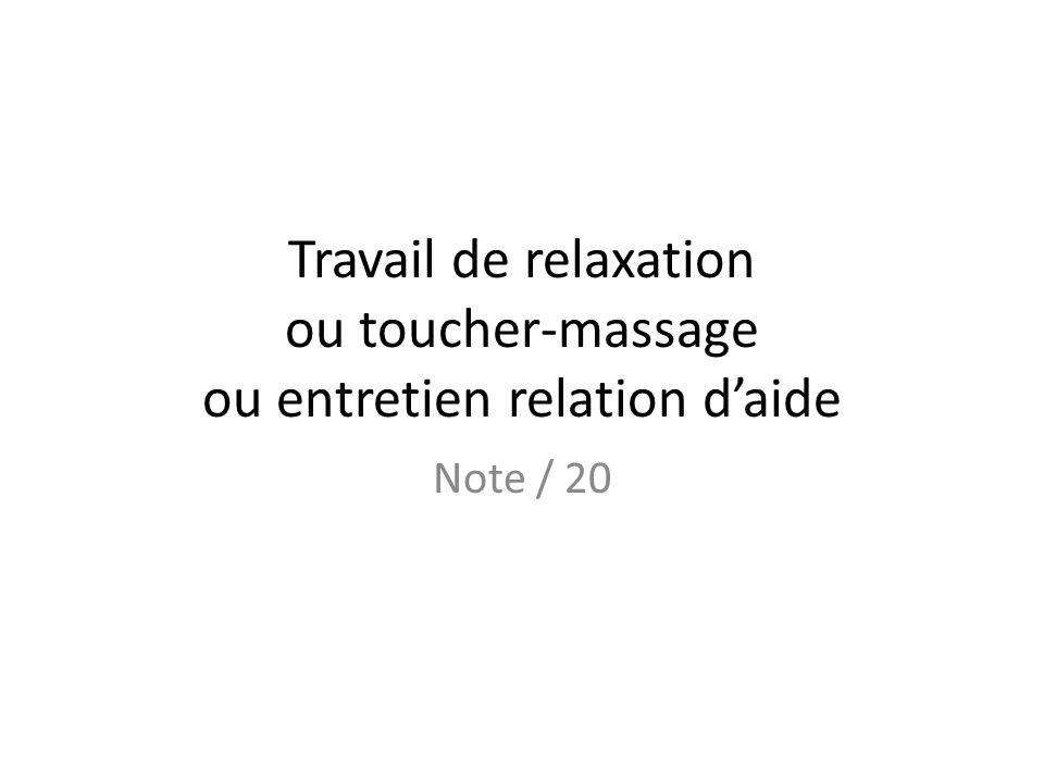 Travail de relaxation ou toucher-massage ou entretien relation daide Note / 20