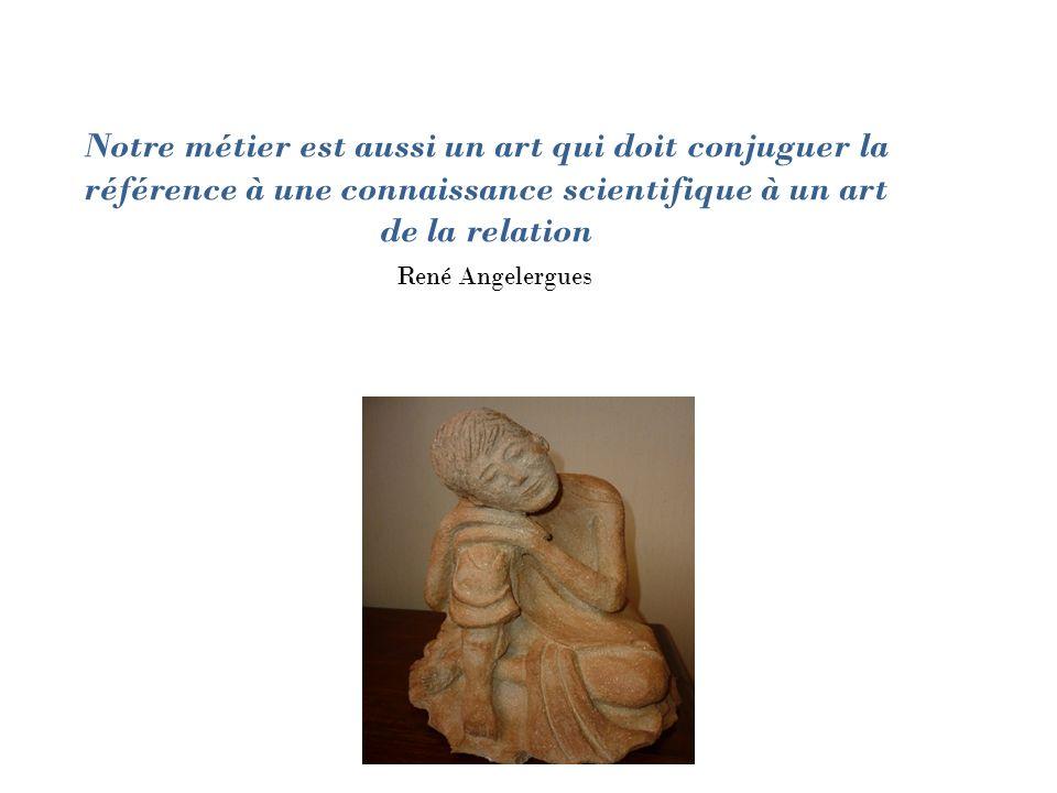 Notre métier est aussi un art qui doit conjuguer la référence à une connaissance scientifique à un art de la relation René Angelergues
