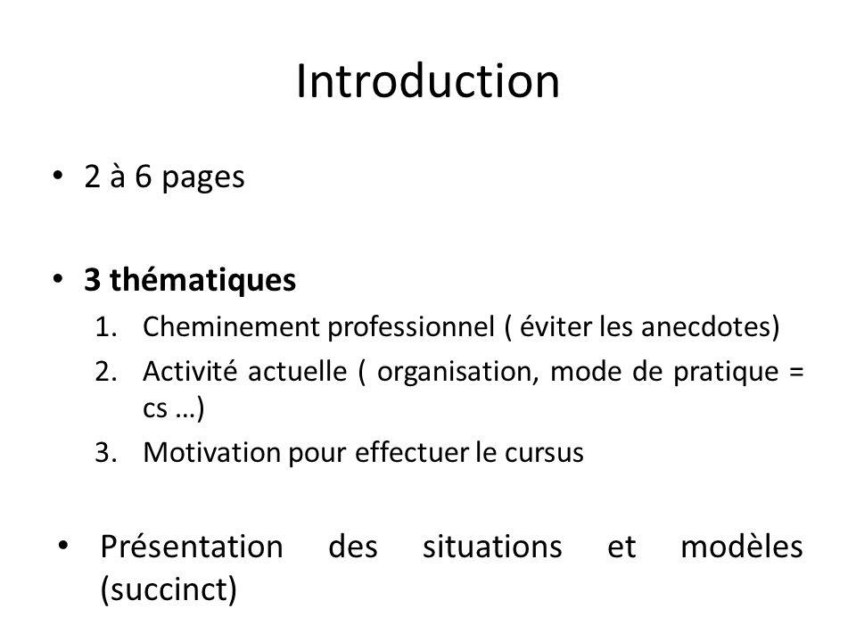 Introduction 2 à 6 pages 3 thématiques 1.Cheminement professionnel ( éviter les anecdotes) 2.Activité actuelle ( organisation, mode de pratique = cs …