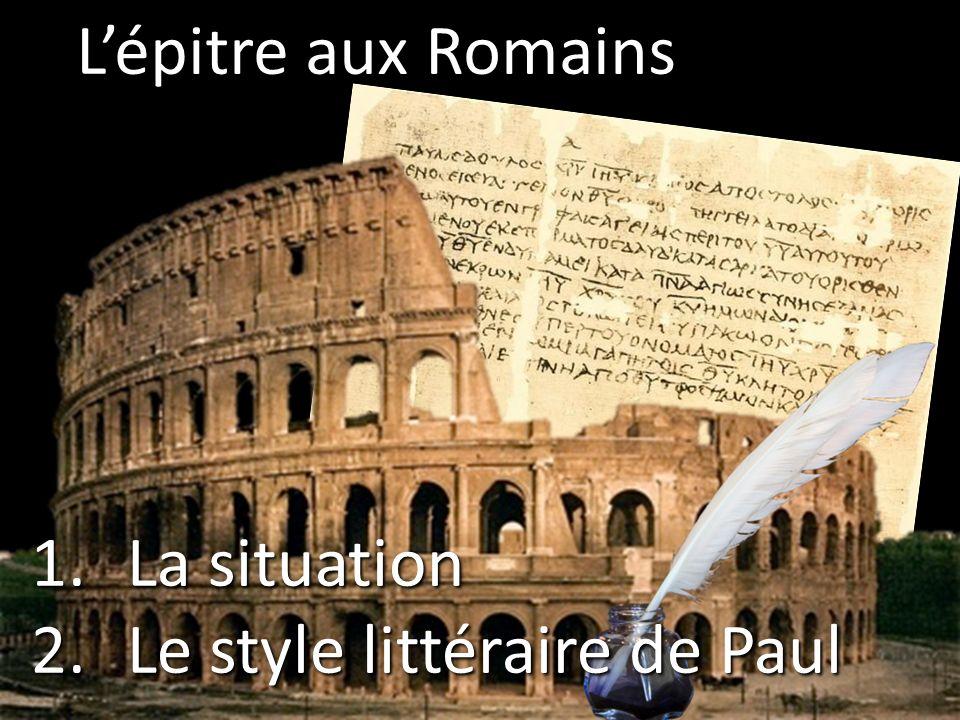 Lépitre aux Romains 1.La situation 2.Le style littéraire de Paul