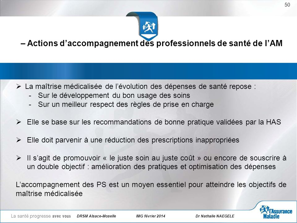 DRSM Alsace-Moselle IMG février 2014Dr Nathalie NAEGELE 50 – Actions daccompagnement des professionnels de santé de lAM La maîtrise médicalisée de lév