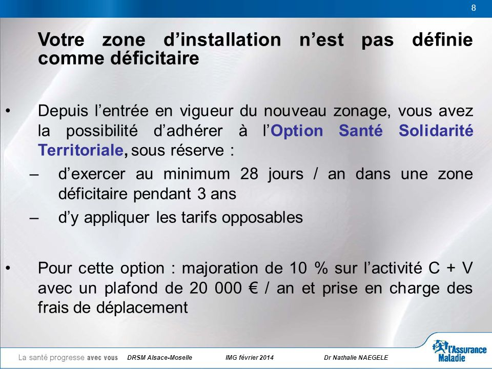 DRSM Alsace-Moselle IMG février 2014 Dr Nathalie NAEGELE 8 Votre zone dinstallation nest pas définie comme déficitaire Depuis lentrée en vigueur du no