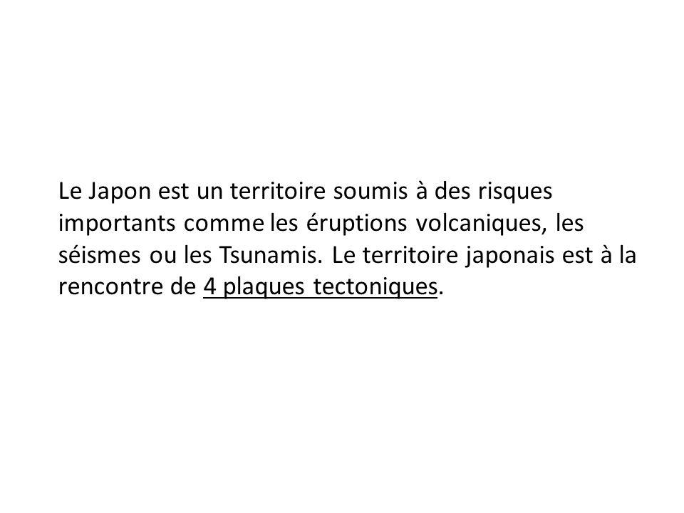 Le Japon est un territoire soumis à des risques importants comme les éruptions volcaniques, les séismes ou les Tsunamis. Le territoire japonais est à
