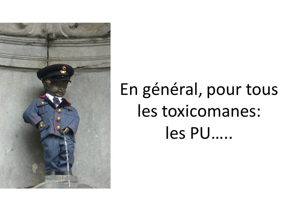 En général, pour tous les toxicomanes: les PU…..