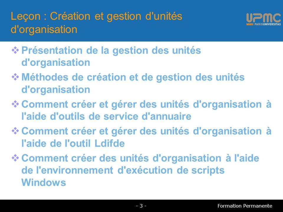 Présentation de la gestion des unités d organisation Suppression Domaine OU1 OU2A Maintenance Domaine OU1 OU2A OU3 Déploiement Domaine OU1 OU2 OU3 Planification Plan d unité d organisation - 4 -Formation Permanente