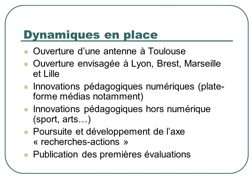 Dynamiques en place Ouverture dune antenne à Toulouse Ouverture envisagée à Lyon, Brest, Marseille et Lille Innovations pédagogiques numériques (plate