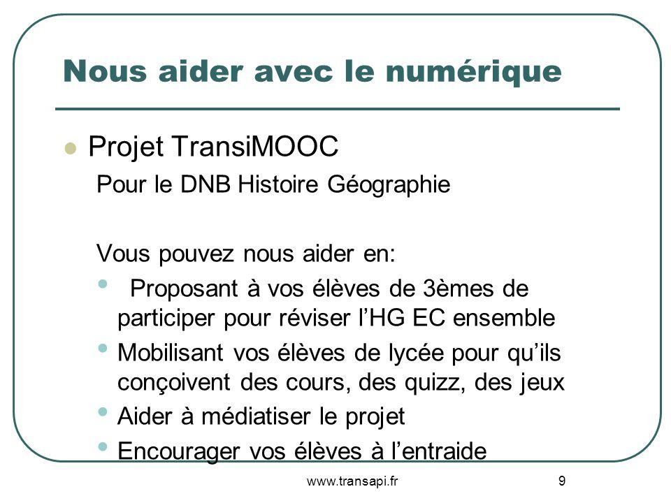 Nous aider avec le numérique Projet TransiMOOC Pour le DNB Histoire Géographie Vous pouvez nous aider en: Proposant à vos élèves de 3èmes de participe