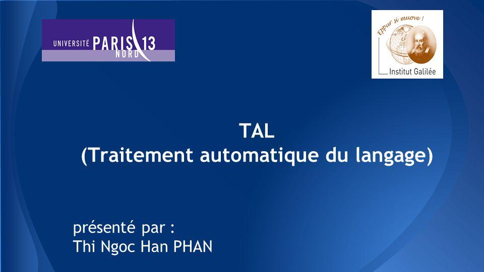 TAL (Traitement automatique du langage) présenté par : Thi Ngoc Han PHAN
