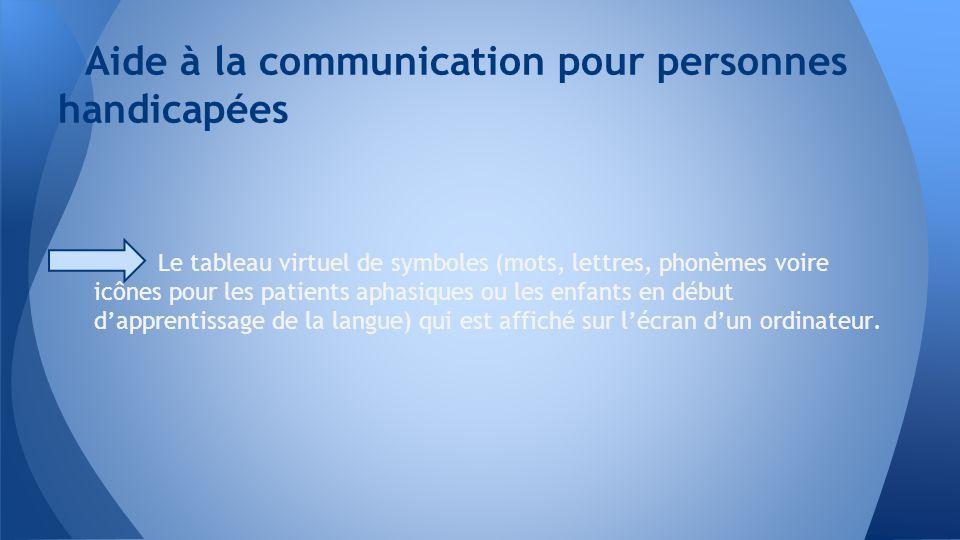 Le tableau virtuel de symboles (mots, lettres, phonèmes voire icônes pour les patients aphasiques ou les enfants en début dapprentissage de la langue)