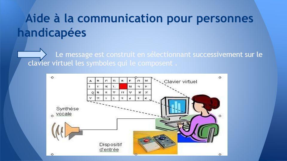 Le message est construit en sélectionnant successivement sur le clavier virtuel les symboles qui le composent. Aide à la communication pour personnes