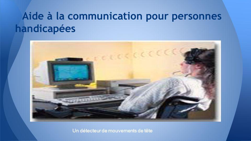 Aide à la communication pour personnes handicapées Un détecteur de mouvements de tête
