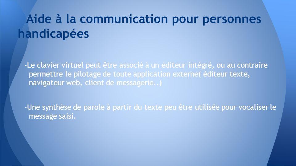 -Le clavier virtuel peut être associé à un éditeur intégré, ou au contraire permettre le pilotage de toute application externe( éditeur texte, navigat