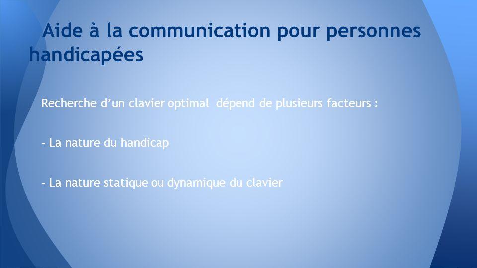Recherche dun clavier optimal dépend de plusieurs facteurs : - La nature du handicap - La nature statique ou dynamique du clavier Aide à la communicat