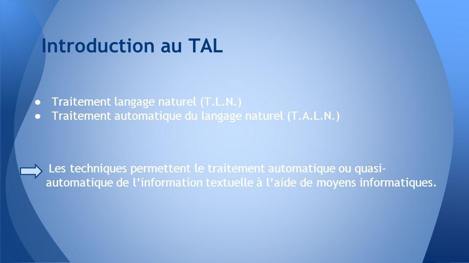 Traitement langage naturel (T.L.N.) Traitement automatique du langage naturel (T.A.L.N.) Les techniques permettent le traitement automatique ou quasi-