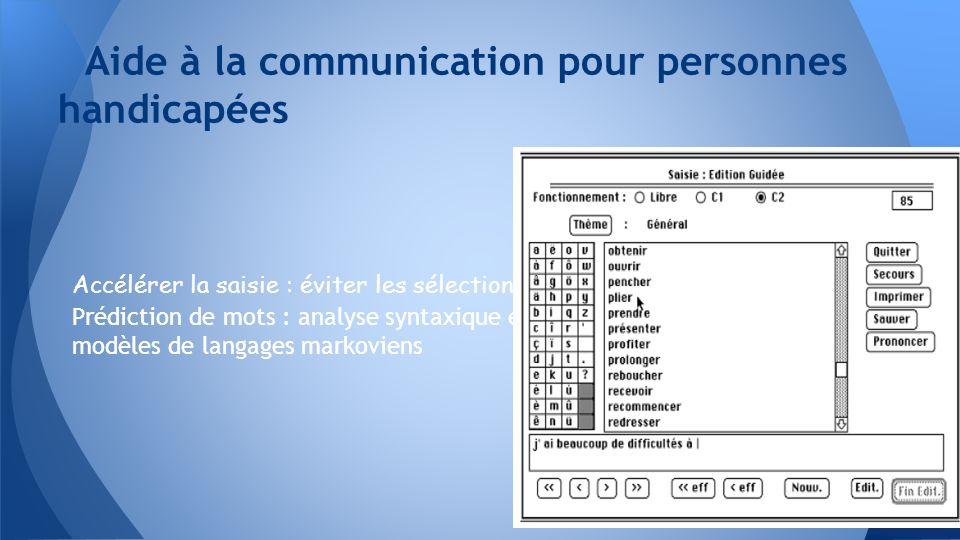 Accélérer la saisie : éviter les sélections Prédiction de mots : analyse syntaxique et modèles de langages markoviens Aide à la communication pour per