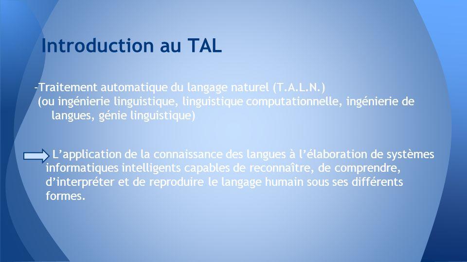 -Traitement automatique du langage naturel (T.A.L.N.) (ou ingénierie linguistique, linguistique computationnelle, ingénierie de langues, génie linguis