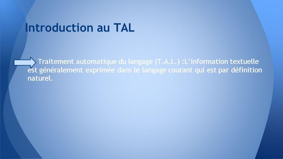 Traitement automatique du langage (T.A.L.) :Linformation textuelle est généralement exprimée dans le langage courant qui est par définition naturel. I