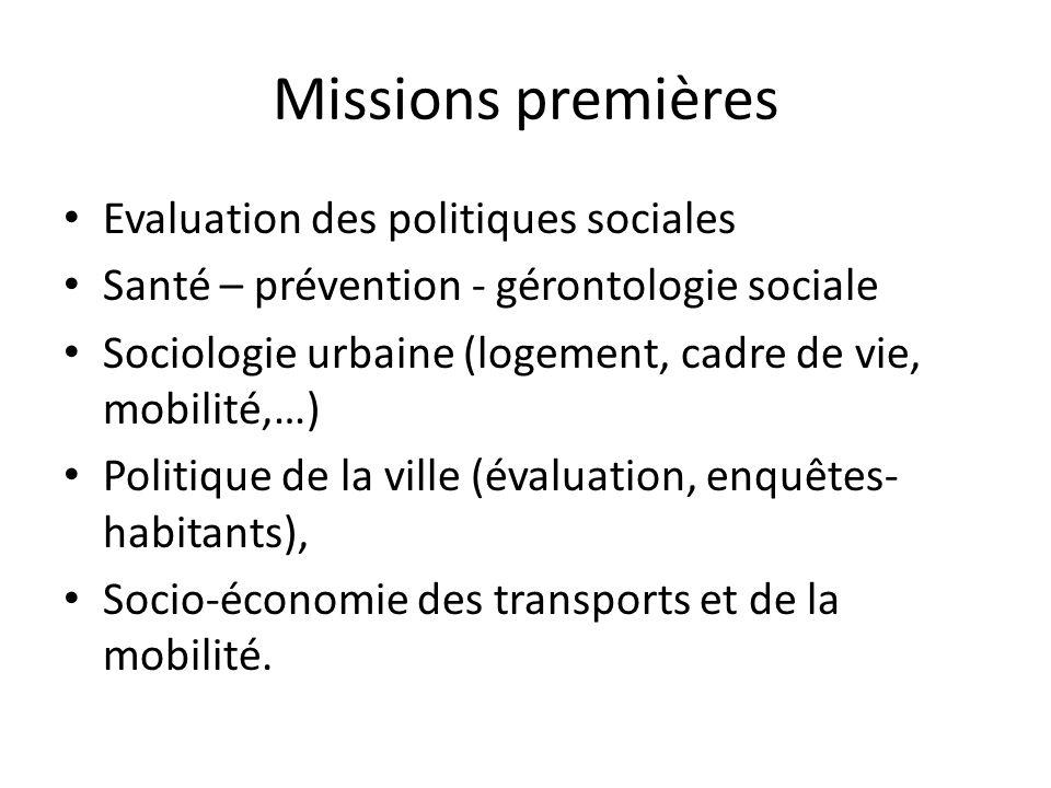 Missions premières Evaluation des politiques sociales Santé – prévention - gérontologie sociale Sociologie urbaine (logement, cadre de vie, mobilité,…) Politique de la ville (évaluation, enquêtes- habitants), Socio-économie des transports et de la mobilité.