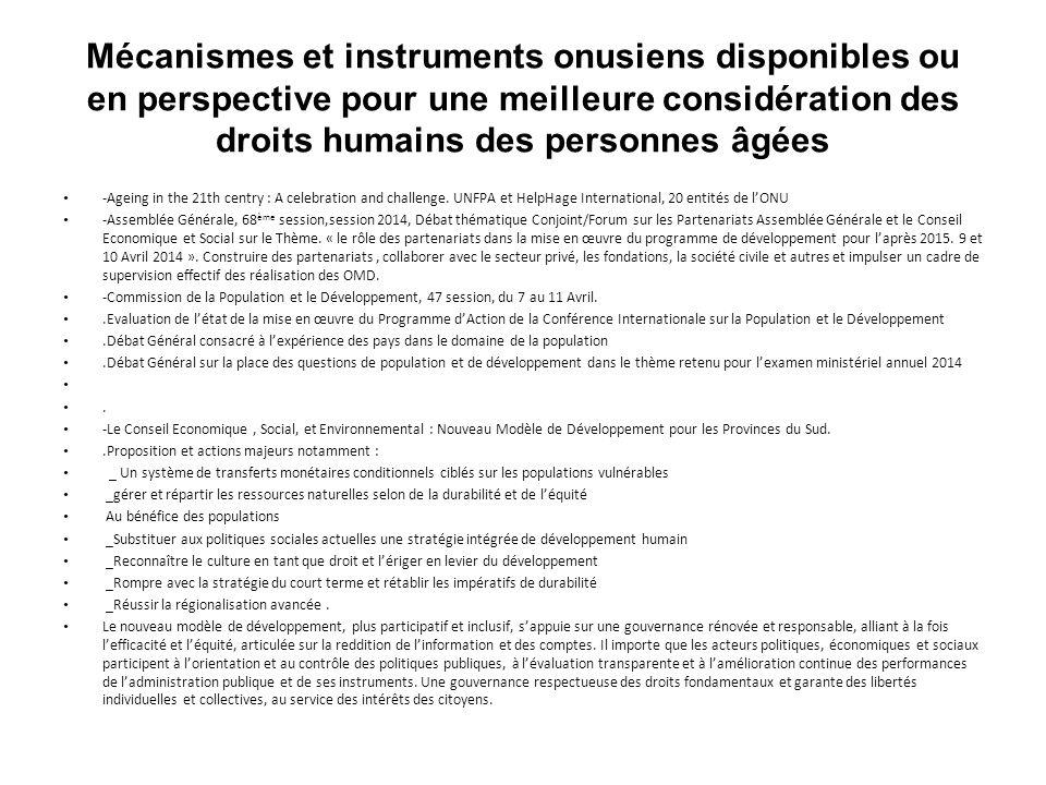 Mécanismes et instruments onusiens disponibles ou en perspective pour une meilleure considération des droits humains des personnes âgées -Ageing in the 21th centry : A celebration and challenge.
