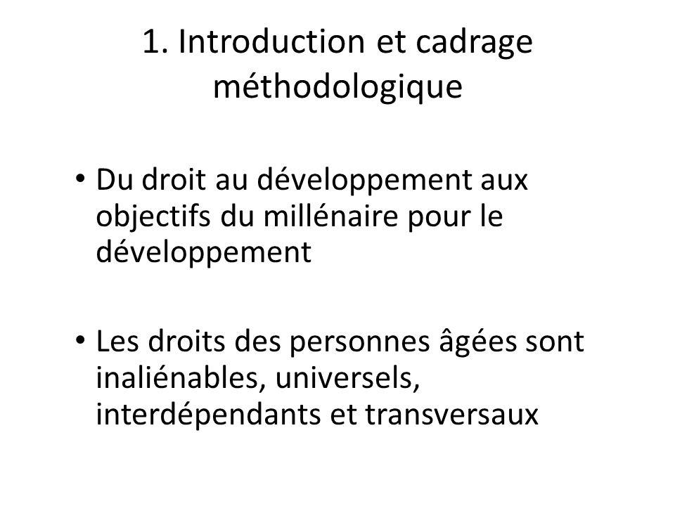 1. Introduction et cadrage méthodologique Du droit au développement aux objectifs du millénaire pour le développement Les droits des personnes âgées s