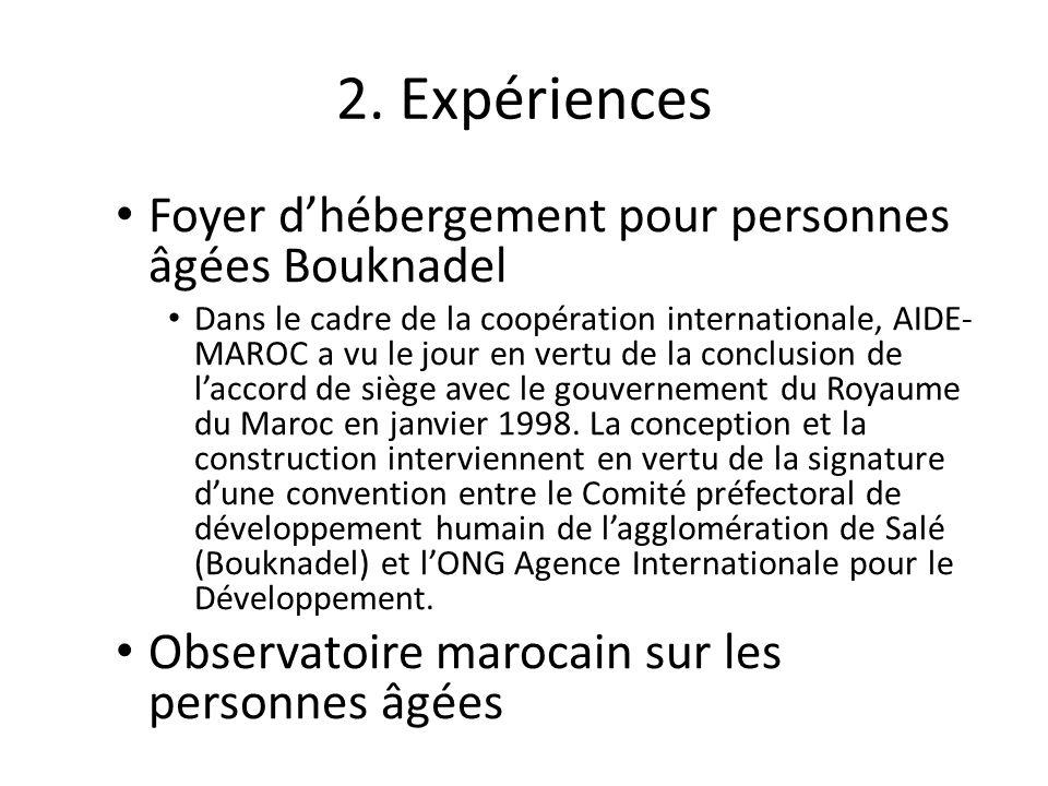 2. Expériences Foyer dhébergement pour personnes âgées Bouknadel Dans le cadre de la coopération internationale, AIDE- MAROC a vu le jour en vertu de
