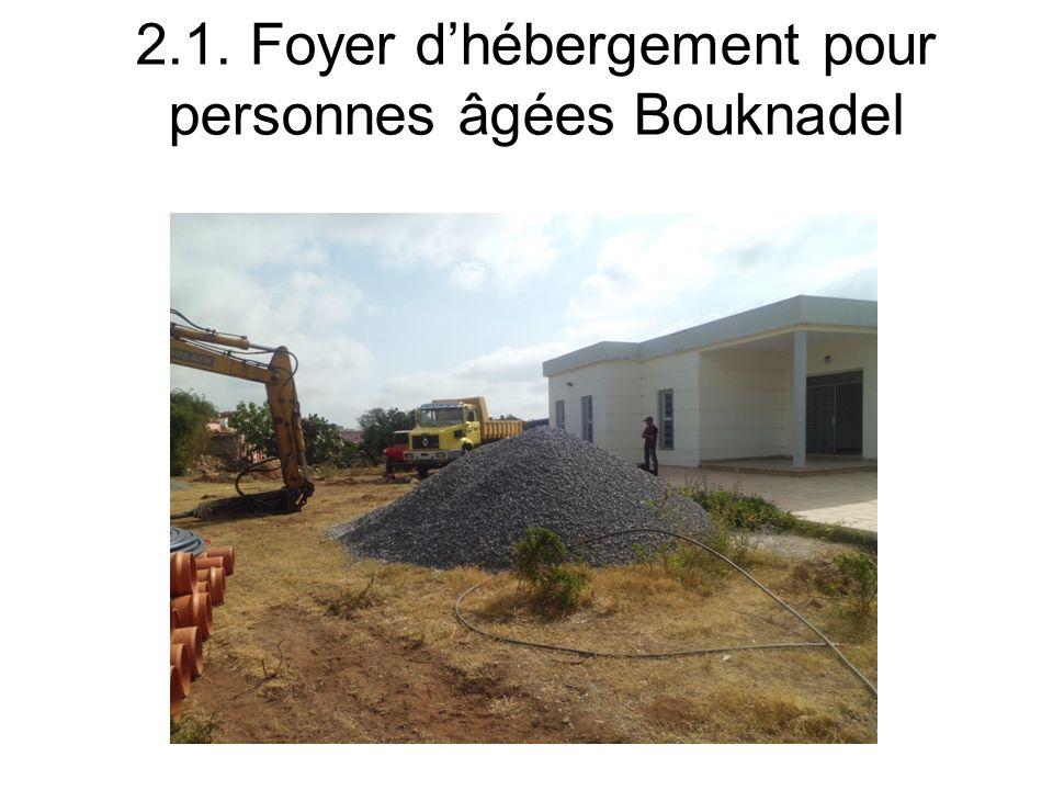 2.1. Foyer dhébergement pour personnes âgées Bouknadel