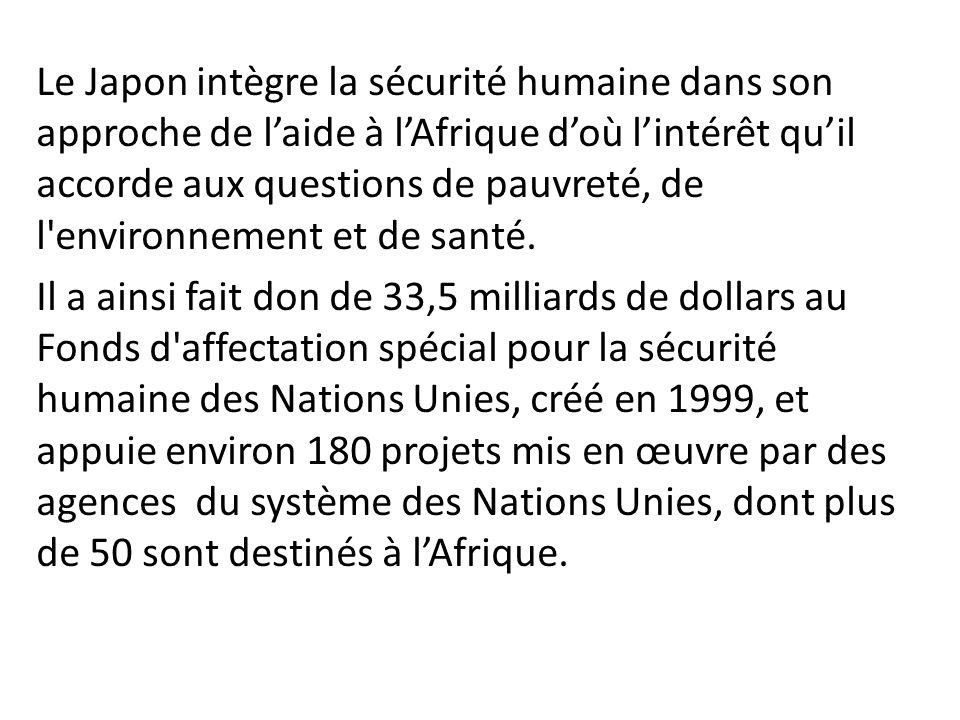 Le Japon intègre la sécurité humaine dans son approche de laide à lAfrique doù lintérêt quil accorde aux questions de pauvreté, de l'environnement et