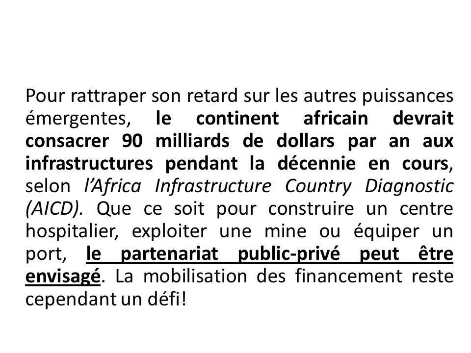Pour rattraper son retard sur les autres puissances émergentes, le continent africain devrait consacrer 90 milliards de dollars par an aux infrastructures pendant la décennie en cours, selon lAfrica Infrastructure Country Diagnostic (AICD).