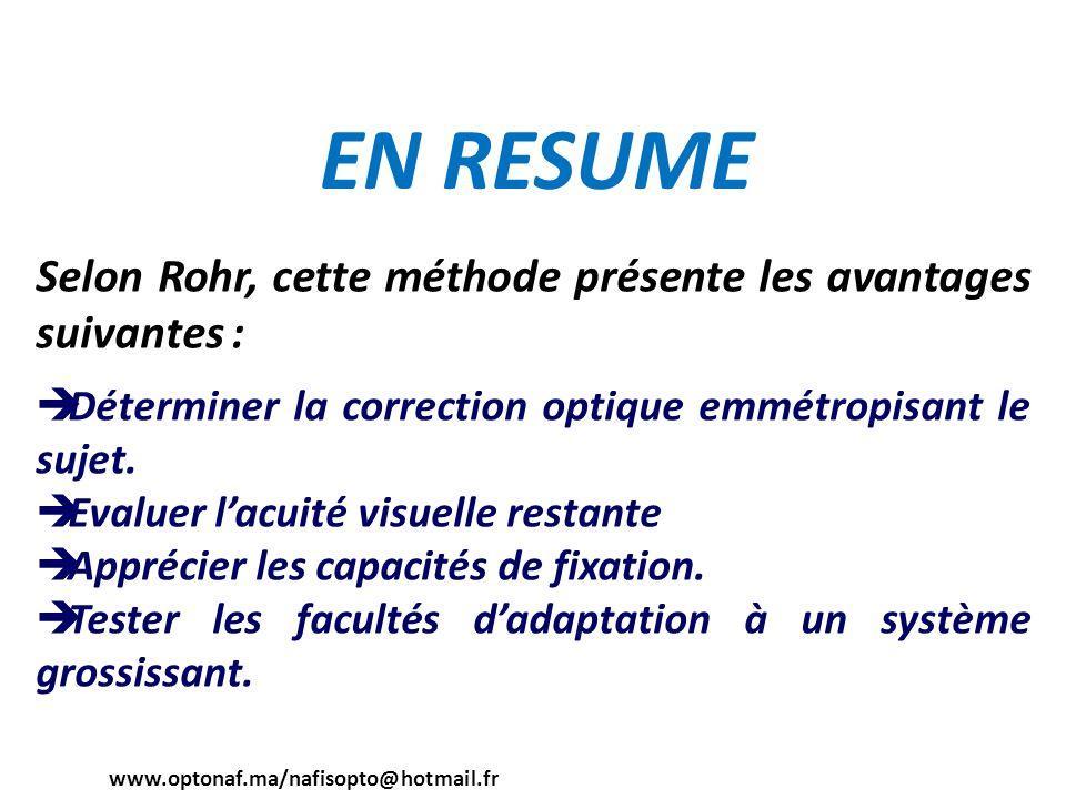 EN RESUME Selon Rohr, cette méthode présente les avantages suivantes : Déterminer la correction optique emmétropisant le sujet. Evaluer lacuité visuel