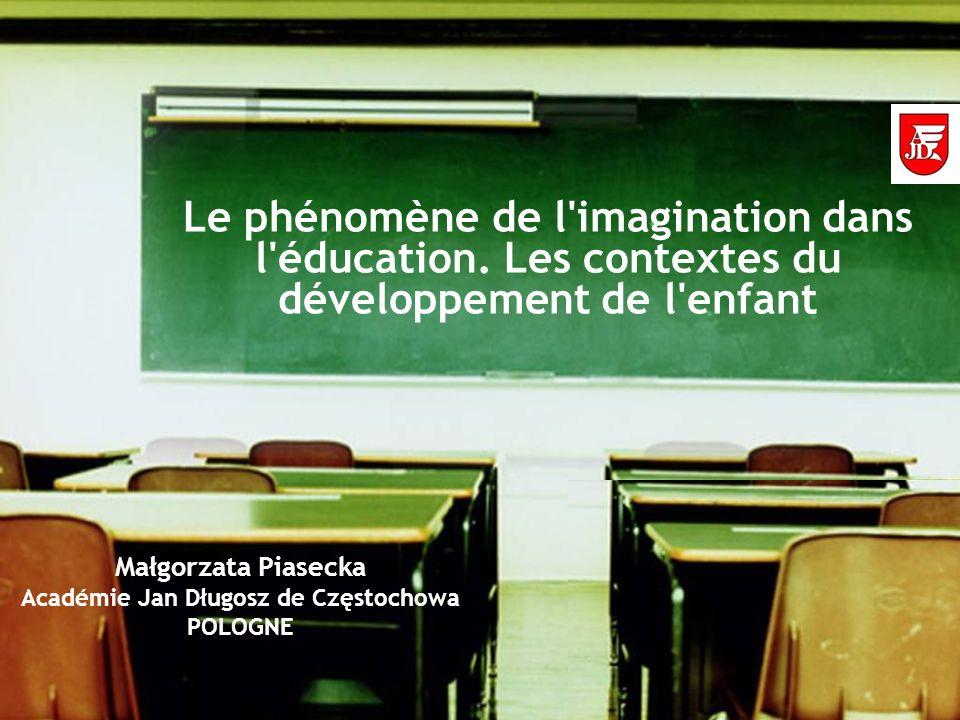 Company LOGO Le phénomène de l'imagination dans l'éducation. Les contextes du développement de l'enfant Małgorzata Piasecka Académie Jan Długosz de Cz