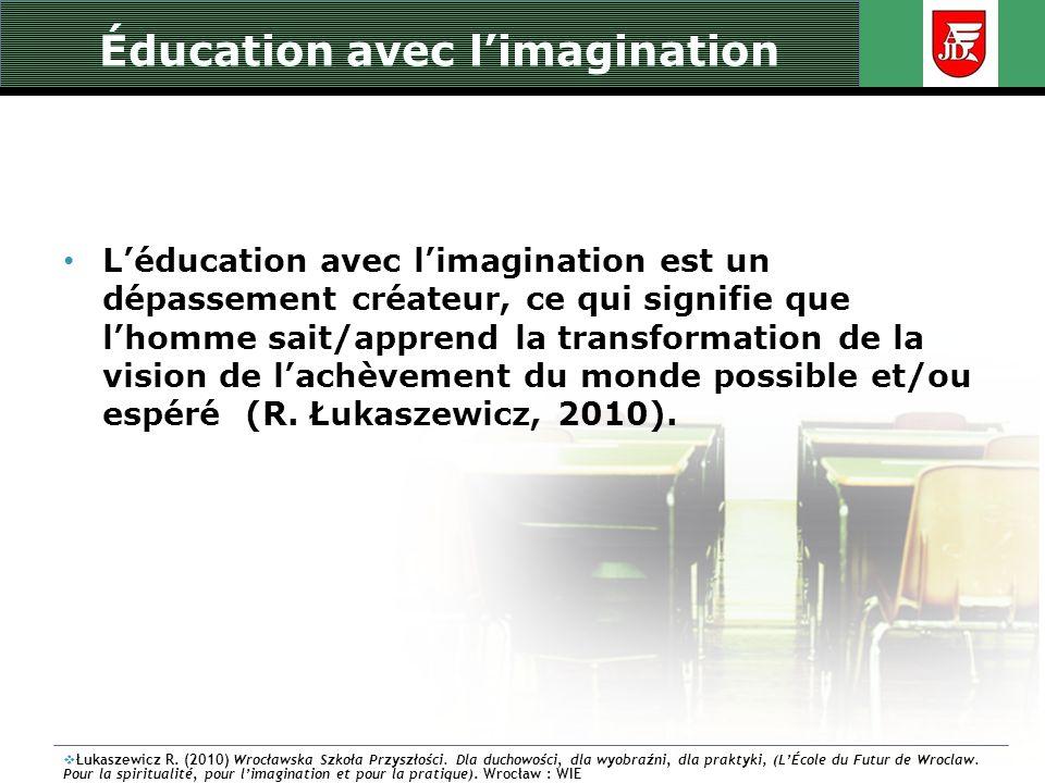Éducation avec limagination Léducation avec limagination est un dépassement créateur, ce qui signifie que lhomme sait/apprend la transformation de la