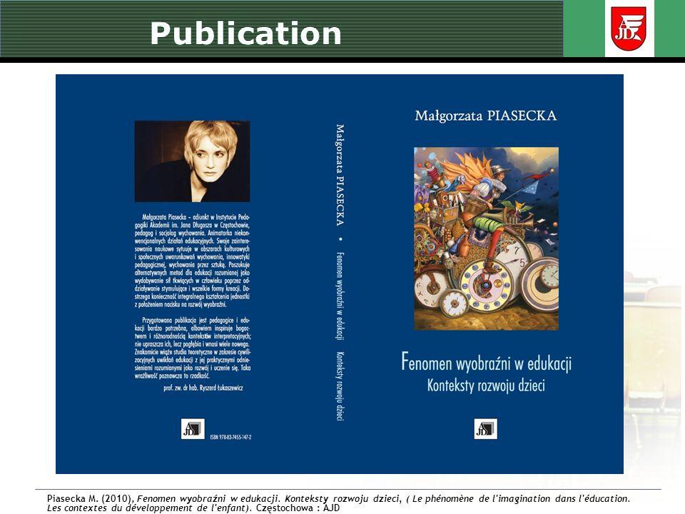 Publication Piasecka M. (2010), Fenomen wyobraźni w edukacji. Konteksty rozwoju dzieci, ( Le phénomène de l'imagination dans l'éducation. Les contexte