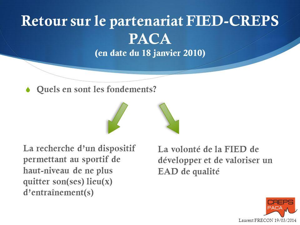 Laurent FRECON 19/03/2014 Retour sur le partenariat FIED-CREPS PACA (en date du 18 janvier 2010) La volonté de la FIED de développer et de valoriser u