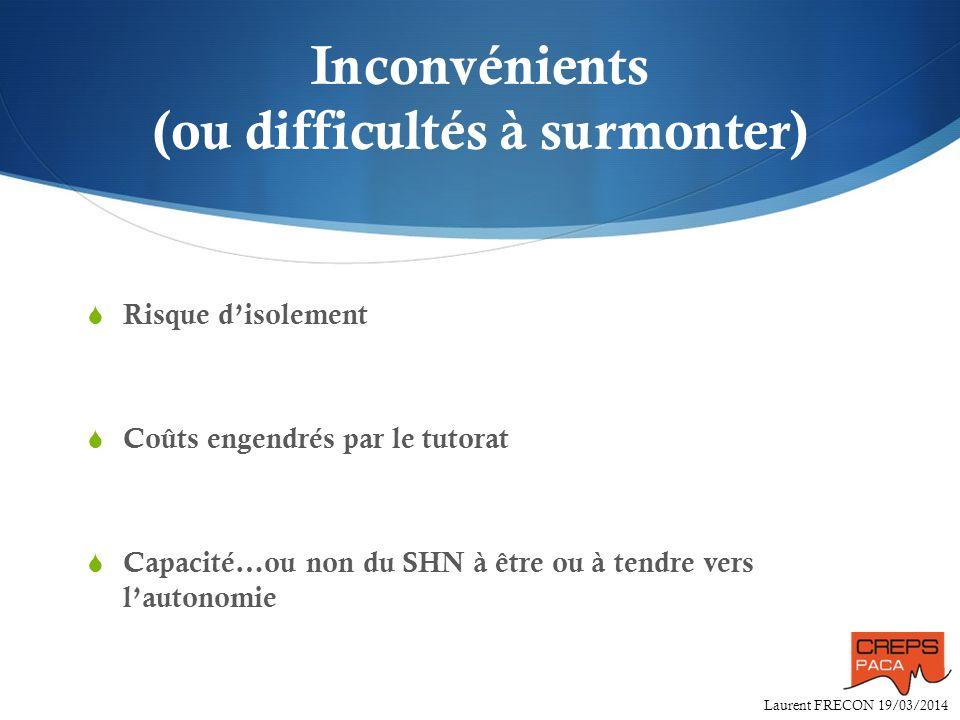 Laurent FRECON 19/03/2014 Inconvénients (ou difficultés à surmonter) Risque disolement Coûts engendrés par le tutorat Capacité…ou non du SHN à être ou