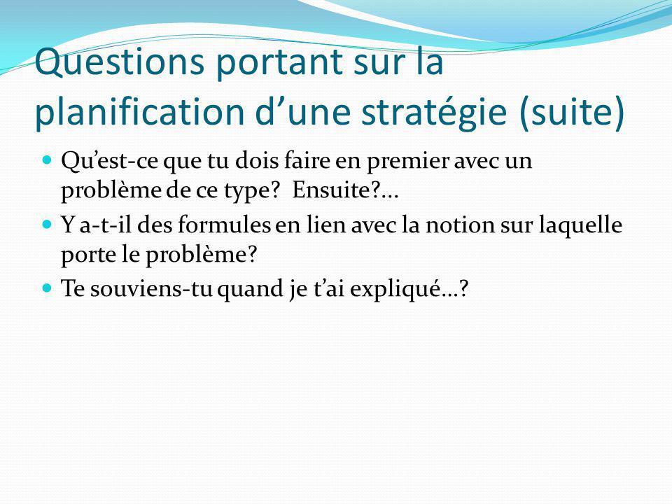 Questions portant sur la planification dune stratégie (suite) Quest-ce que tu dois faire en premier avec un problème de ce type? Ensuite?... Y a-t-il