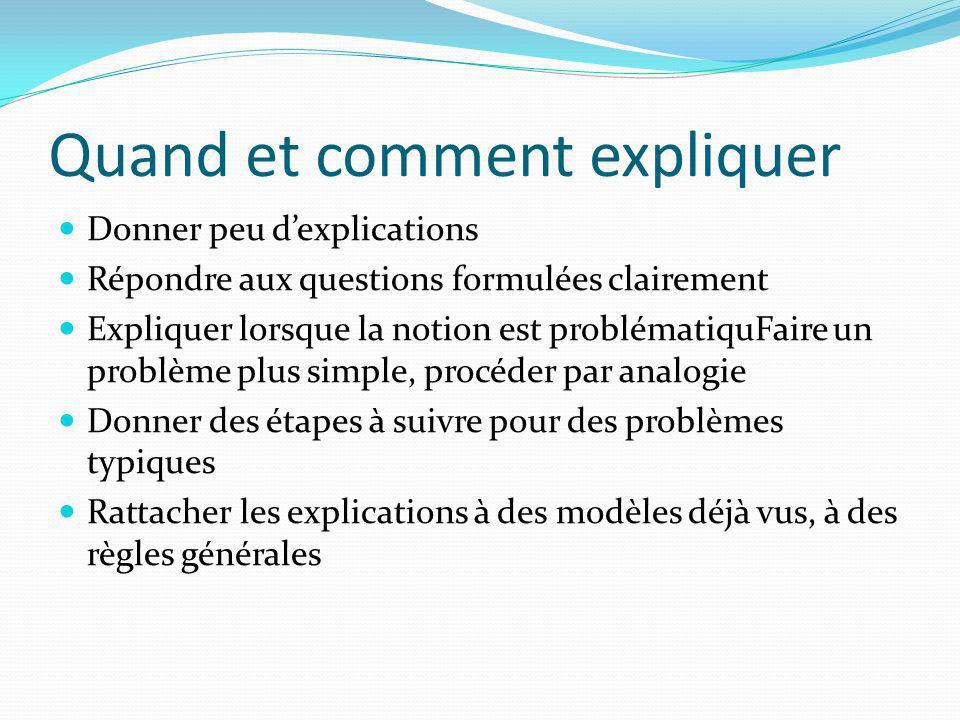 Quand et comment expliquer Donner peu dexplications Répondre aux questions formulées clairement Expliquer lorsque la notion est problématiquFaire un p