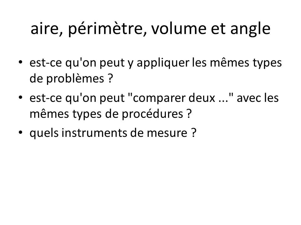aire, périmètre, volume et angle est-ce qu on peut y appliquer les mêmes types de problèmes .