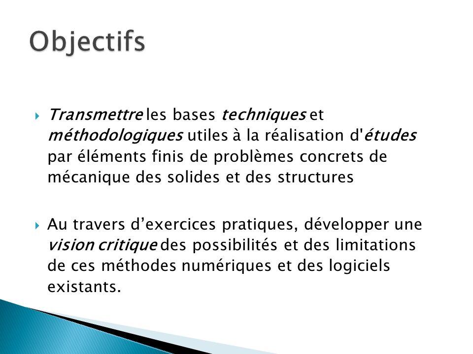 Transmettre les bases techniques et méthodologiques utiles à la réalisation d'études par éléments finis de problèmes concrets de mécanique des solides