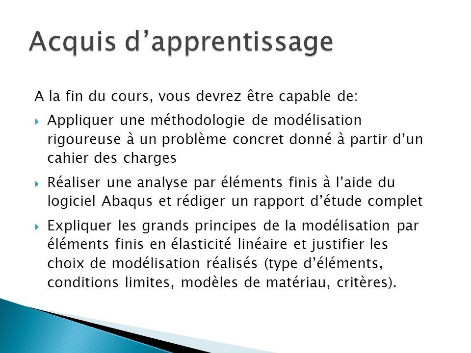 A la fin du cours, vous devrez être capable de: Appliquer une méthodologie de modélisation rigoureuse à un problème concret donné à partir dun cahier