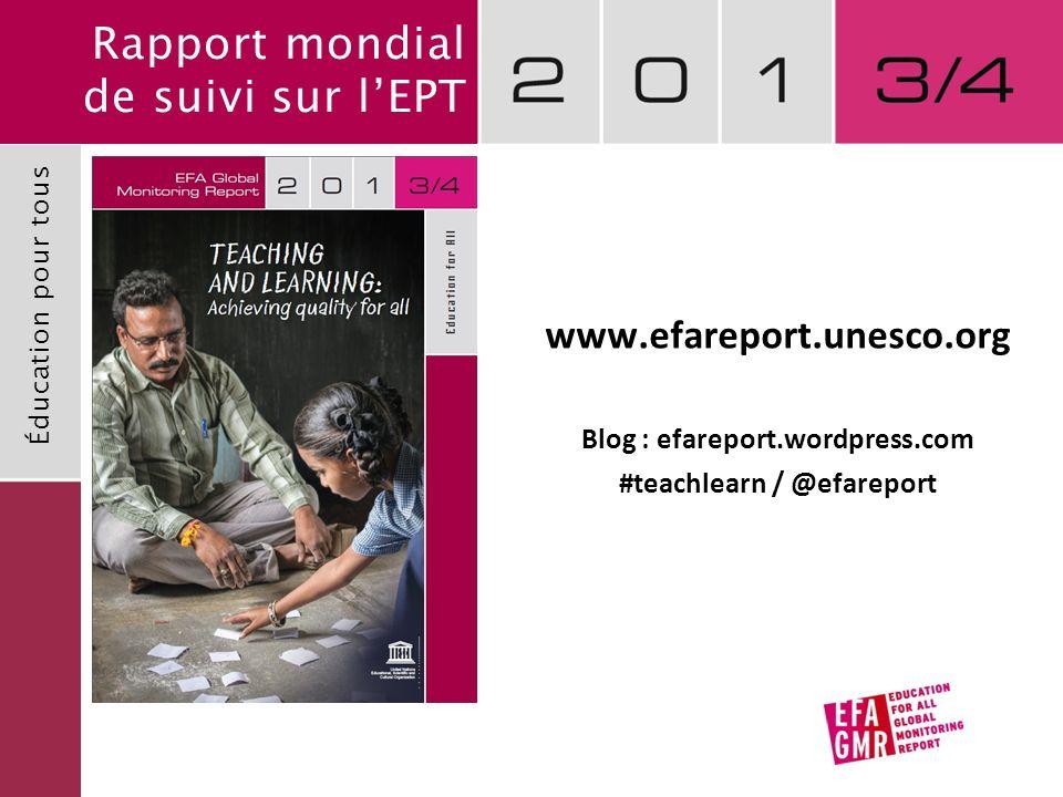 Rapport mondial de suivi sur lEPT Éducation pour tous www.efareport.unesco.org Blog : efareport.wordpress.com #teachlearn / @efareport