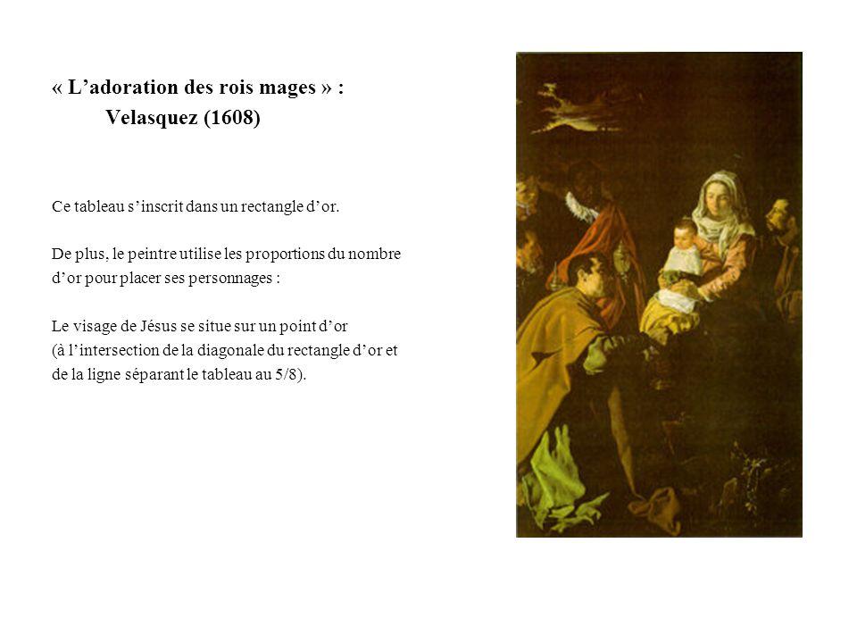 « Ladoration des rois mages » : Velasquez (1608) Ce tableau sinscrit dans un rectangle dor. De plus, le peintre utilise les proportions du nombre dor