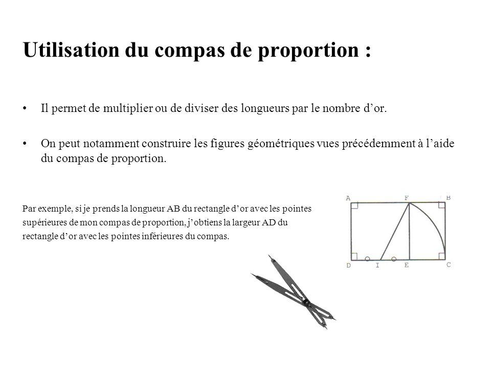 Utilisation du compas de proportion : Il permet de multiplier ou de diviser des longueurs par le nombre dor. On peut notamment construire les figures