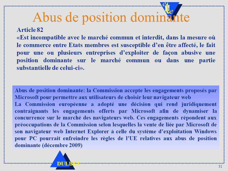 31 DULBEA Abus de position dominante Abus de position dominante: la Commission accepte les engagements proposés par Microsoft pour permettre aux utili