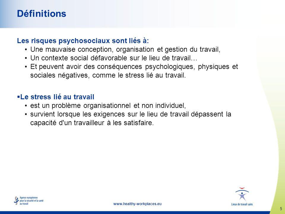 5 www.healthy-workplaces.eu Définitions Les risques psychosociaux sont liés à: Une mauvaise conception, organisation et gestion du travail, Un context